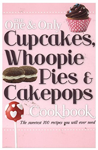 9781435140776: The One & Only Cupcakes Whoopie Pies & Cakepops Cookbook
