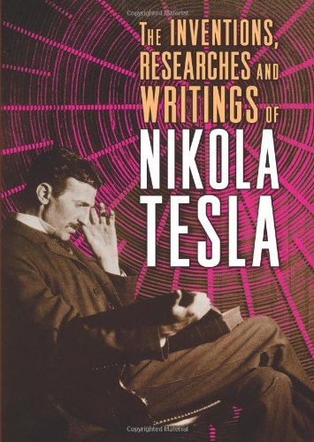 The Inventions, Researches and Writings of Nikola: Nikola Tesla