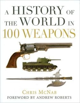 9781435141483: A History of the World in 100 Weapons (General Military)
