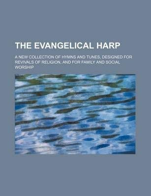 The Evangelical Harp; A New Collection of: Group, Books