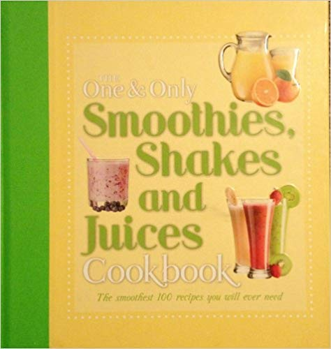 9781435144910: The One and Only Smoothies, Shakes, and Juices Cookbook