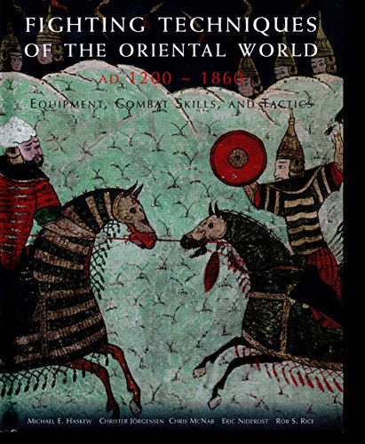 9781435145320: Fighting Techniques of the Oriental World (1200 A.D.. to 1860 A.D.): Equipment, Combat Skills and Tactics
