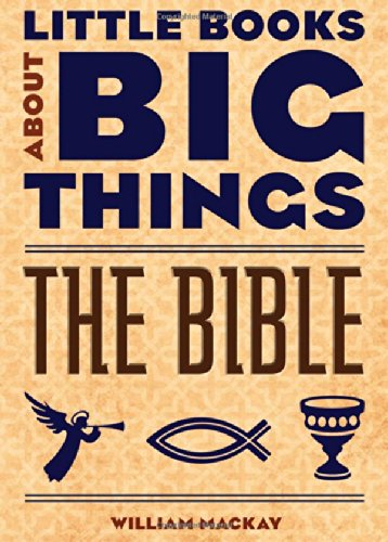 The Bible (Little Books About Big Things): William MacKay