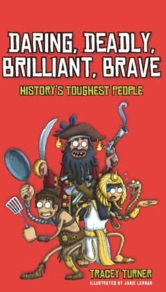 9781435147607: Daring, Deadly. Brilliant, Brave: History's Toughest People