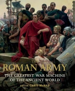 9781435150027: The Roman Army: The Greatest War Machine of the Ancient World