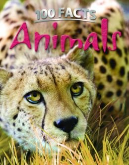100 Facts: Animals: Miles Kelly [Editor]