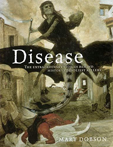 9781435151666: Disease: The Extraordinary Stories Behind History's Deadliest Killers