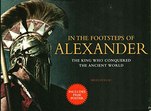 In the Footsteps of Alexander: The Soldier Who Conquered the Ancient World: Mike Doleac