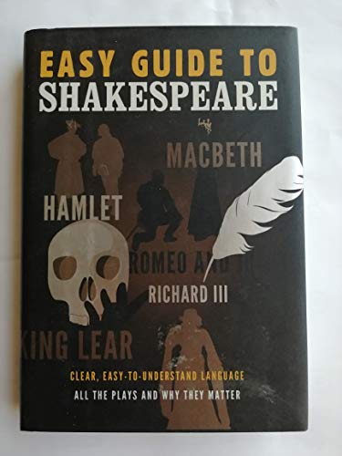 Easy Guide to Shakespeare: Clear, Easy-to-Understand Language All the Plays and Why They Matter: ...