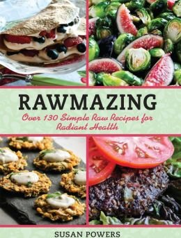 9781435154315: Rawmazing: Over 130 Simple Raw Recipes for Radiant Health