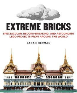 9781435155664: Extreme Bricks: Spectacular, Record-Breaking, and Astounding LEGO Projects from around the World