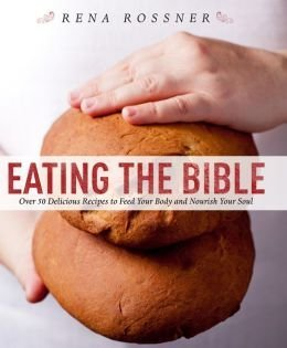 9781435155671: Eating the Bible: Over 50 Delicious Recipes to Feed Your Body and Nourish Your Soul