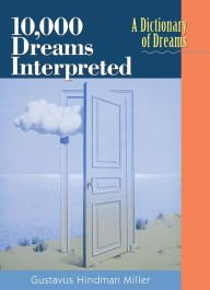 10,000 Dreams Interpreted, a Dictionary of Dreams: Gustavus Hindman Miller,