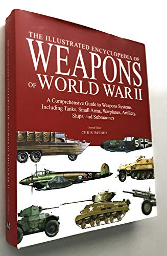 The Illustrated Encyclopedia of Weapons of World: Chris Bishop