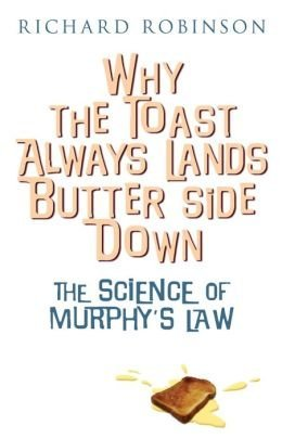 9781435158689: Why the Toast Always Lands Butter Side Down: The Scientific Reasons Everything Goes Wrong (The Science of Murphy's Law)