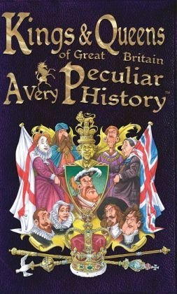 9781435159891: Kings & Queens of Great Britain: A Very Peculiar History