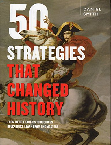 9781435160095: 50 Strategies That Changed History: From Battle Tactics to Business Blueprints, Learn from the Masters