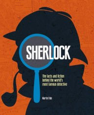 Sherlock: The facts & fiction behind the world's most famous detective: Martin Fido