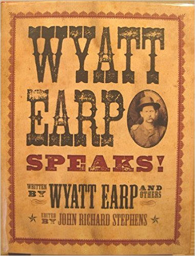 Wyatt Earp Speaks! Written by Wyatt Earp and Others