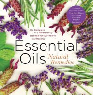 Essential Oils Natural Remedies, the Complete A-Z