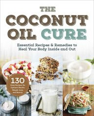 9781435162778: The Coconut Oil Cure: Essential Recipes & Remedies to Heal You