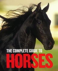9781435163553: The Complete Guide to Horses