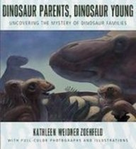 Dinosaur Parents, Dinosaur Young: Uncovering the Mystery of Dinosaur Families: Kathleen Weidner ...