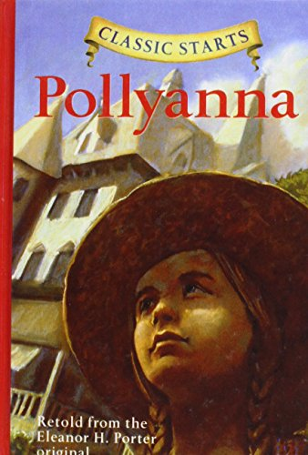 Pollyanna: Retold from the Eleanor H. Porter Original (Classic Starts) (143520560X) by Kathleen Olmstead