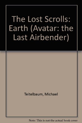 The Lost Scrolls: Earth (Avatar: the Last Airbender) (9781435207783) by Michael Teitelbaum