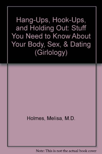Hang-Ups, Hook-Ups, and Holding Out: Stuff You Need to Know About Your Body, Sex, & Dating: ...