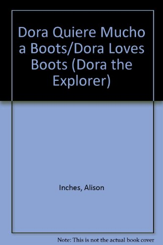 Dora Quiere Mucho a Boots/Dora Loves Boots (Dora the Explorer) (1435209788) by Inches, Alison