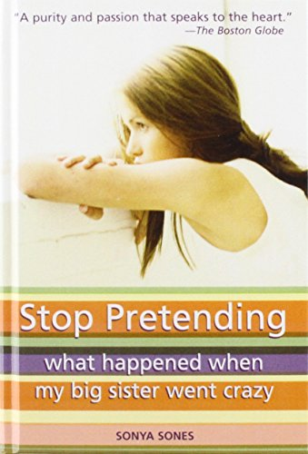 9781435232884: Stop Pretending: What Happened When My Big Sister Went Crazy