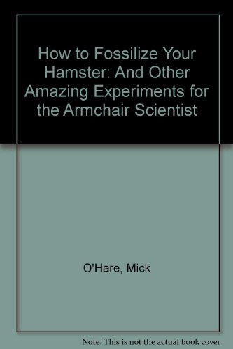 How to Fossilize Your Hamster: And Other: Mick O'Hare