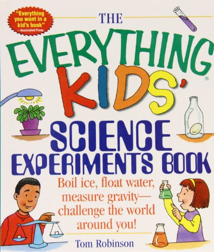 The Everything Kids' Science Experiments Book: Boil Ice, Float Water, Measure Gravity-challenge the World Around You! (Everything Kids Series) (1435237803) by Tom Robinson