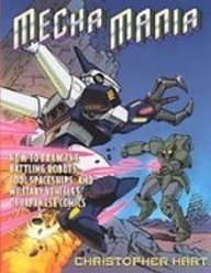 9781435242777: Mecha Mania: How to Draw the Battling Robots, Cool Spaceships, and Military Vehicles of Japanese Comics