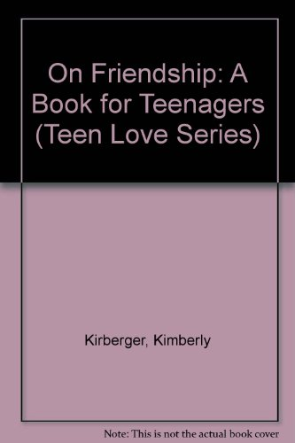 On Friendship: A Book for Teenagers (Teen: Kirberger, Kimberly