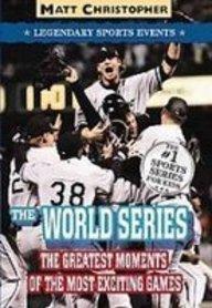 The World Series: Great Championship Moments (Matt: Matt Christopher