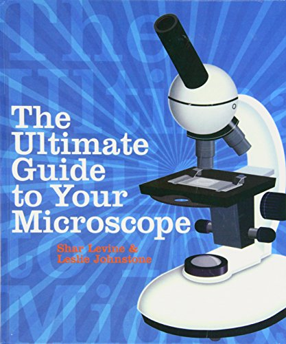 The Ultimate Guide to Your Microscope: Levine, Shar; Johnstone, Leslie