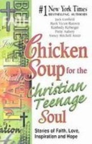 9781435260733: Chicken Soup for the Christian Teenage Soul: Stories of Faith, Love, Inspiration and Hope (Chicken Soup for the Soul)