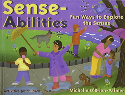 Sense-abilities: Fun Ways to Explore the Senses : Activities for Children 4 to 8 (1435261143) by Michelle O'Brien-Palmer