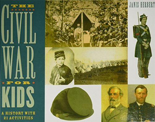 The Civil War for Kids: A History With 21 Activities: Janis Herbert