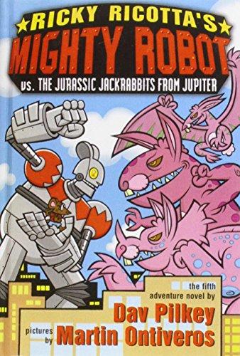 Ricky Ricotta's Mighty Robot Vs. the Jurassic Jackrabbits from Jupiter: Pilkey, Dav