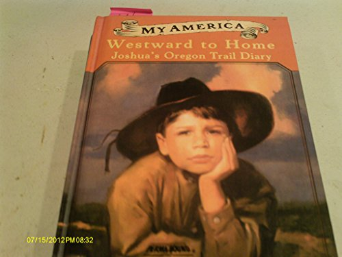 Westward to Home: Joshua's Oregon Trail Diary (1435266285) by Patricia Hermes