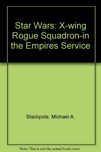 Star Wars: X-wing Rogue Squadron-in the Empires Service (1435269381) by Michael A. Stackpole; John Nadeau; Jordi Ensign