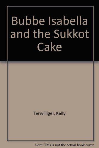 Bubbe Isabella and the Sukkot Cake: Terwilliger, Kelly