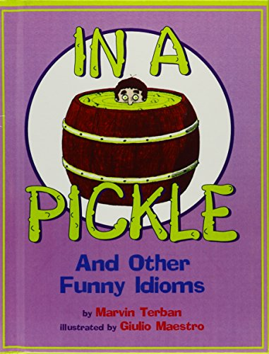 In a Pickle: And Other Funny Idioms: Terban, Marvin