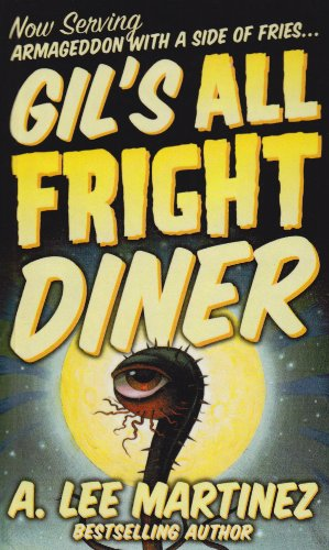 Gil's All Fright Diner: A. Lee Martinez