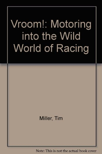 Vroom!: Motoring into the Wild World of Racing (1435276159) by Tim Miller
