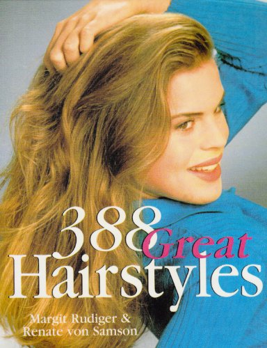 388 Great Hairstyles: Margit Rudiger, Renate Von Samson, Renate Von Samson