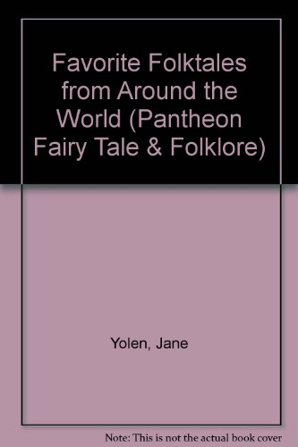 Favorite Folktales from Around the World (Pantheon Fairy Tale & Folklore) (9781435277359) by Yolen, Jane